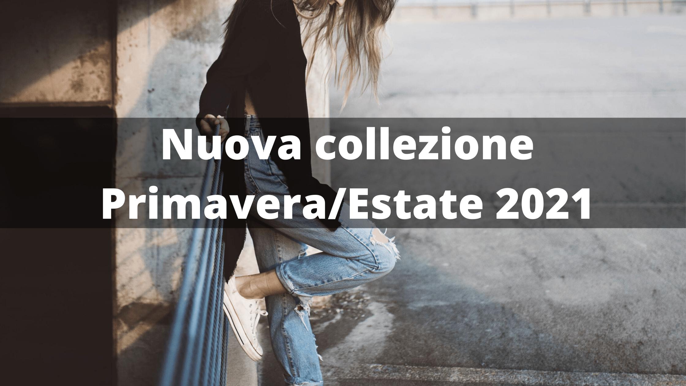 Nuova collezione Primavera/Estate 2021